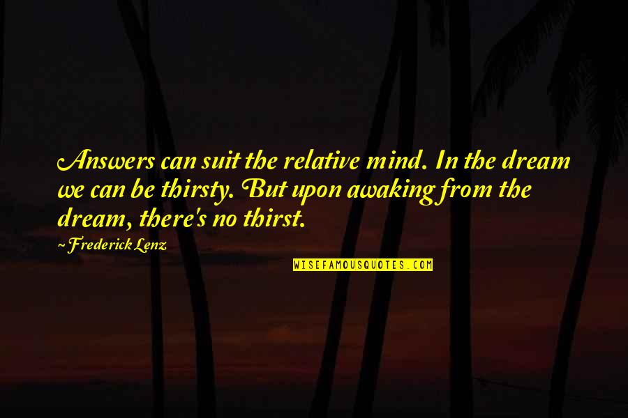 Thirst No.1 Quotes By Frederick Lenz: Answers can suit the relative mind. In the