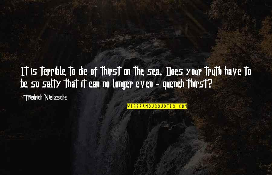 Thirst No.1 Quotes By Friedrich Nietzsche: It is terrible to die of thirst on