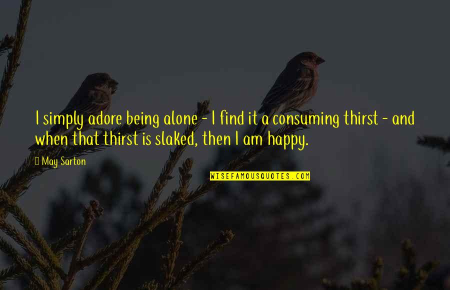 Thirst No.1 Quotes By May Sarton: I simply adore being alone - I find