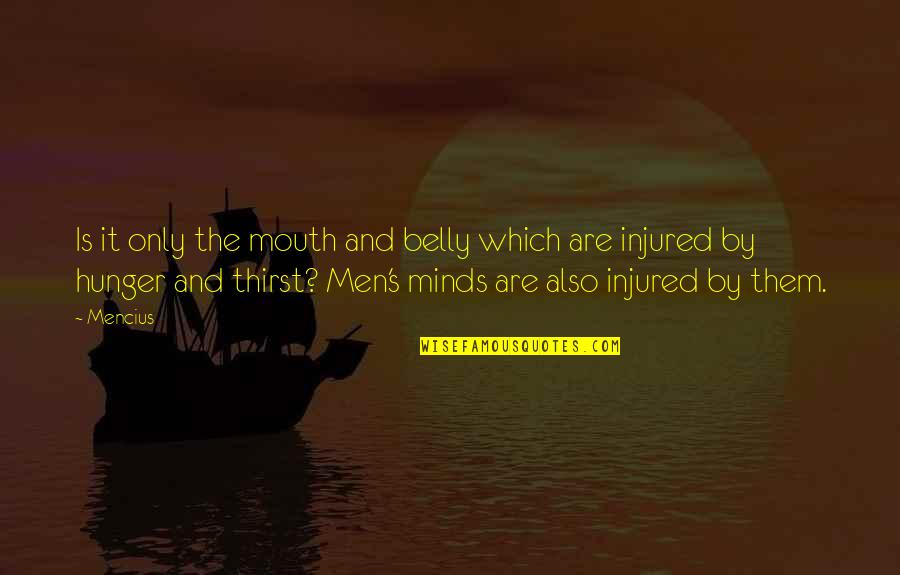 Thirst No.1 Quotes By Mencius: Is it only the mouth and belly which