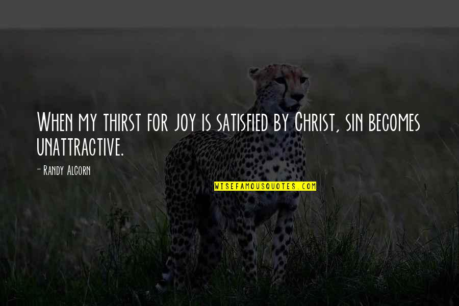 Thirst No.1 Quotes By Randy Alcorn: When my thirst for joy is satisfied by