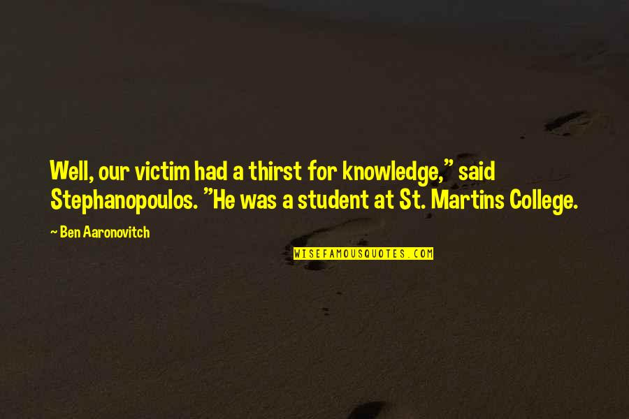 """Thirst Quotes By Ben Aaronovitch: Well, our victim had a thirst for knowledge,"""""""