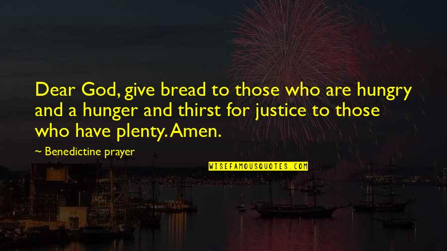 Thirst Quotes By Benedictine Prayer: Dear God, give bread to those who are