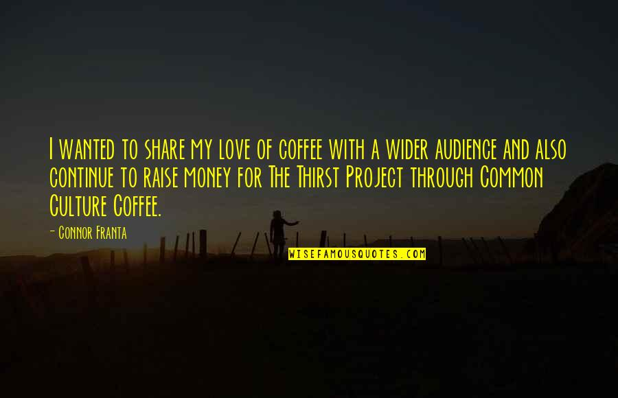 Thirst Quotes By Connor Franta: I wanted to share my love of coffee