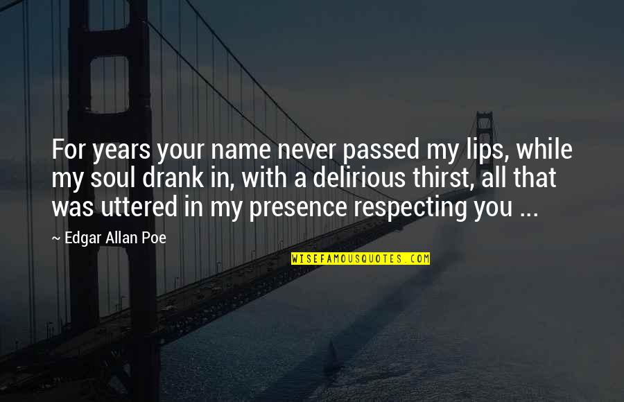 Thirst Quotes By Edgar Allan Poe: For years your name never passed my lips,