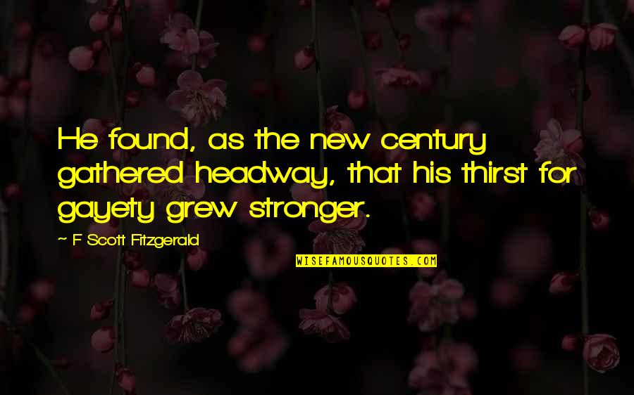 Thirst Quotes By F Scott Fitzgerald: He found, as the new century gathered headway,