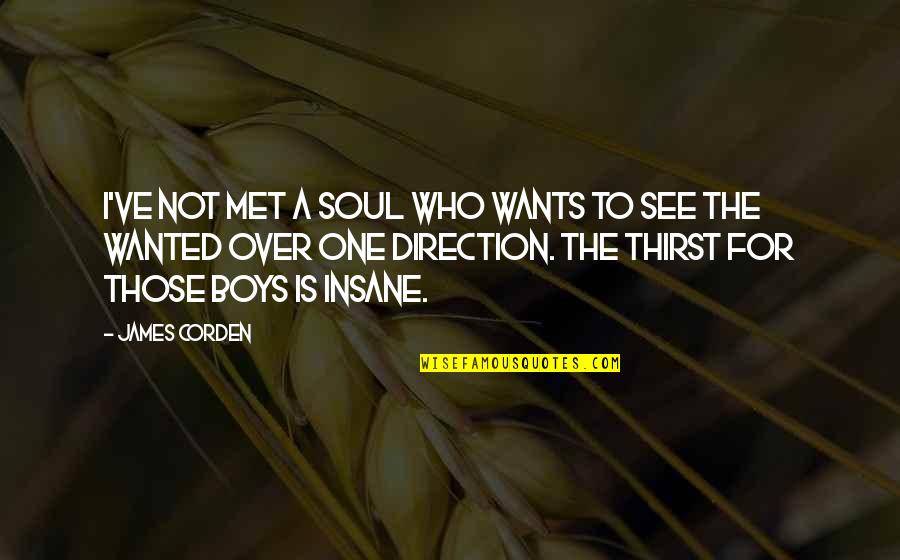 Thirst Quotes By James Corden: I've not met a soul who wants to