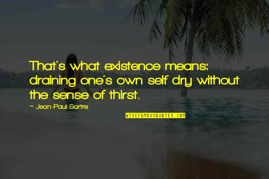 Thirst Quotes By Jean-Paul Sartre: That's what existence means: draining one's own self
