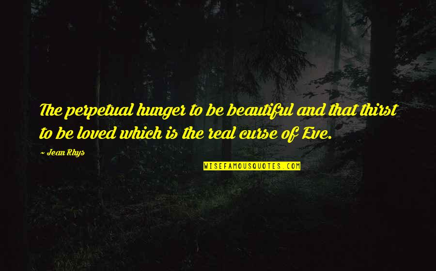 Thirst Quotes By Jean Rhys: The perpetual hunger to be beautiful and that