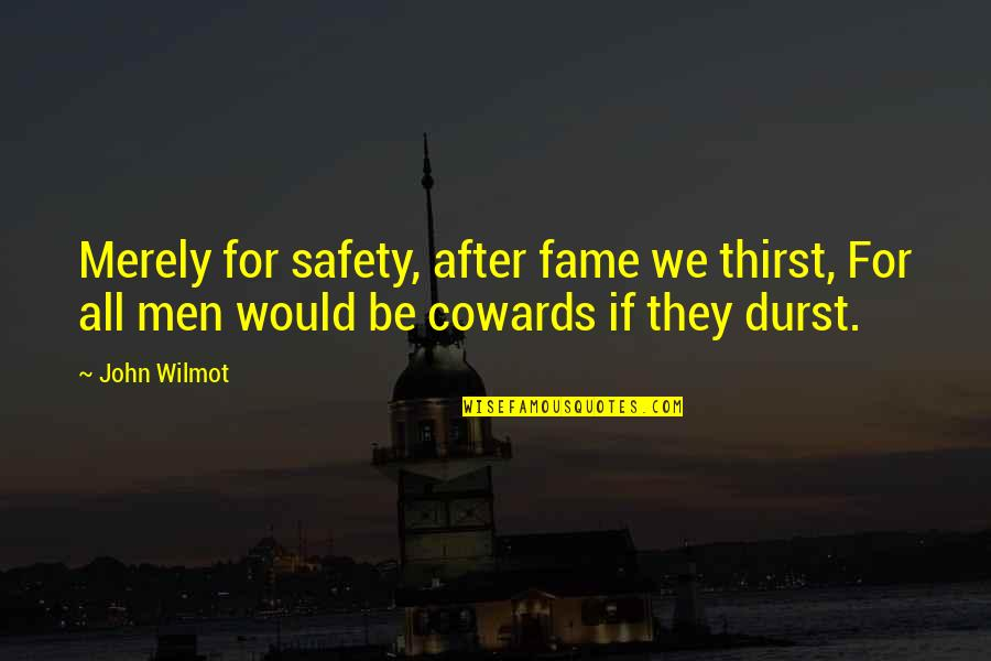 Thirst Quotes By John Wilmot: Merely for safety, after fame we thirst, For