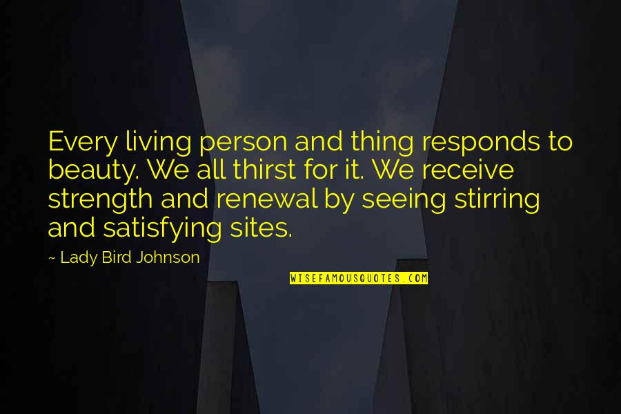 Thirst Quotes By Lady Bird Johnson: Every living person and thing responds to beauty.