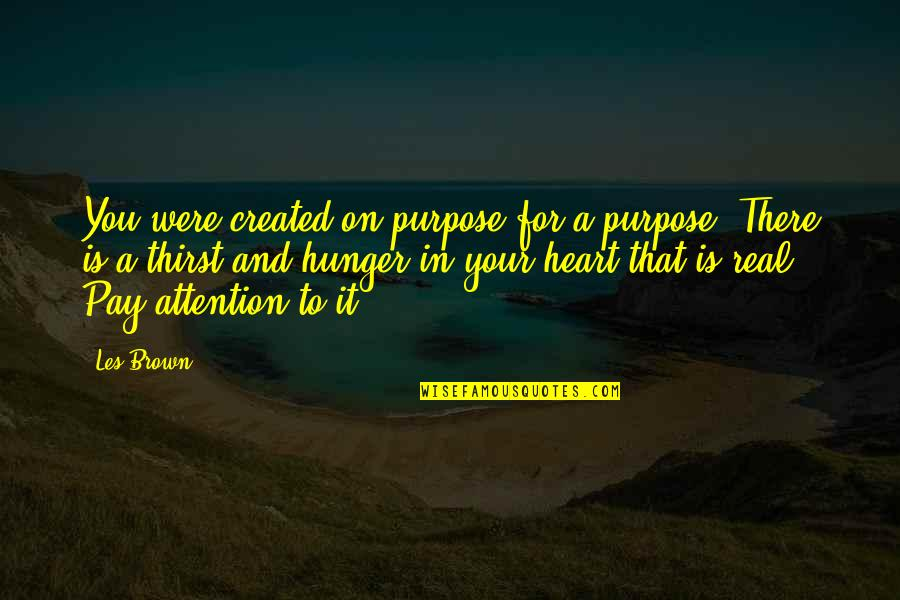 Thirst Quotes By Les Brown: You were created on purpose for a purpose.