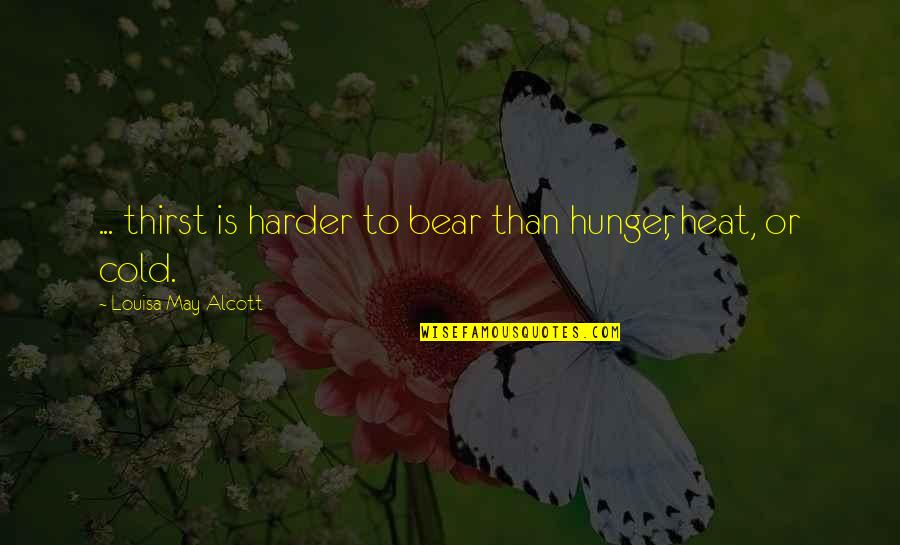 Thirst Quotes By Louisa May Alcott: ... thirst is harder to bear than hunger,
