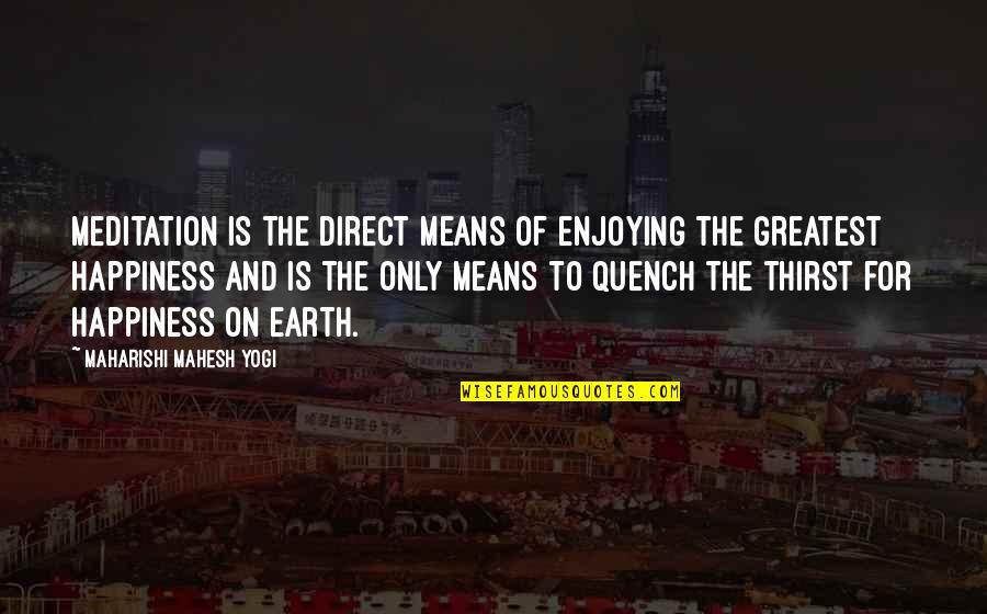 Thirst Quotes By Maharishi Mahesh Yogi: Meditation is the direct means of enjoying the
