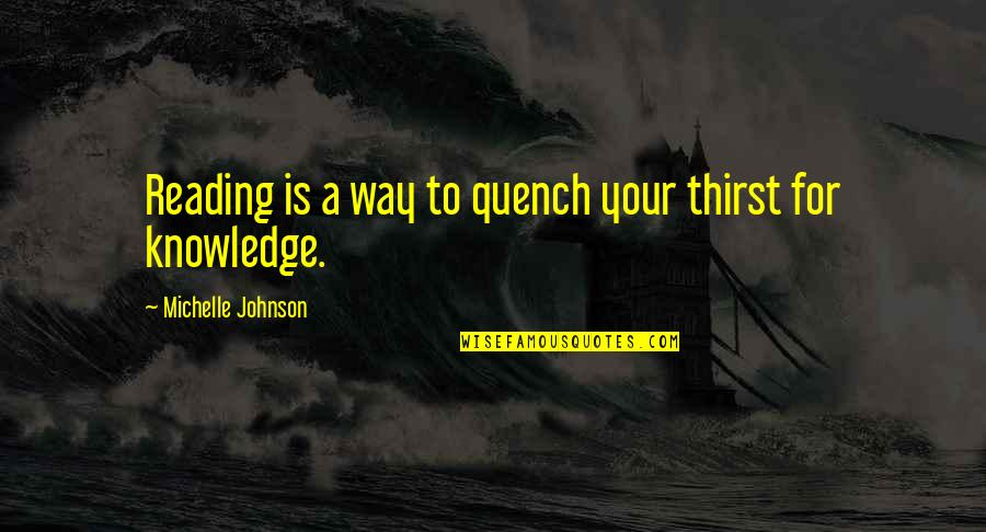 Thirst Quotes By Michelle Johnson: Reading is a way to quench your thirst
