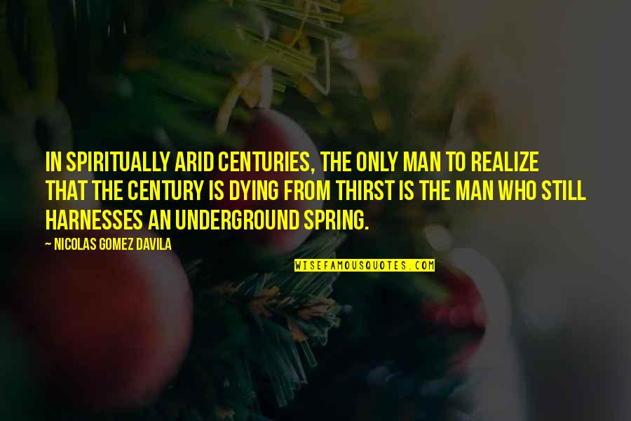 Thirst Quotes By Nicolas Gomez Davila: In spiritually arid centuries, the only man to