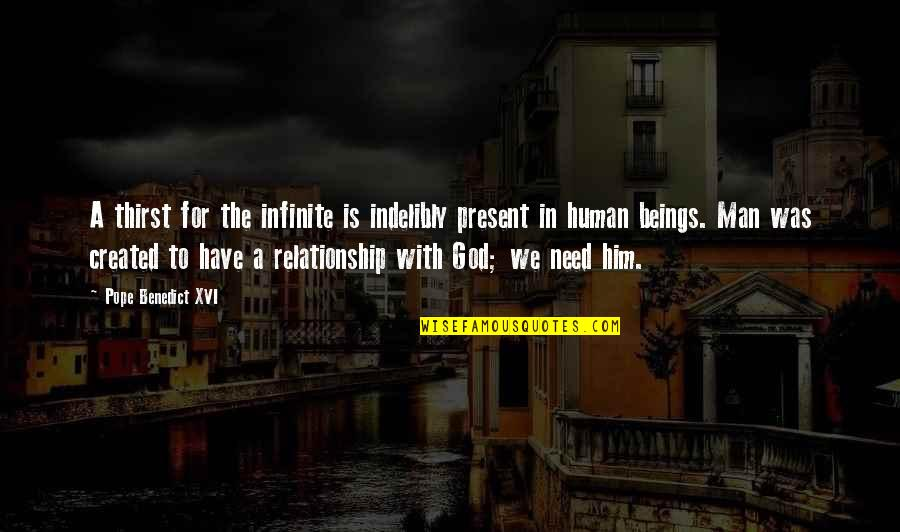 Thirst Quotes By Pope Benedict XVI: A thirst for the infinite is indelibly present