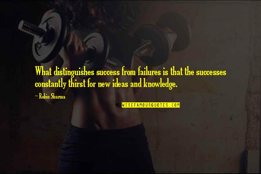 Thirst Quotes By Robin Sharma: What distinguishes success from failures is that the