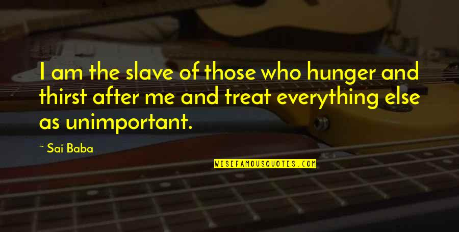 Thirst Quotes By Sai Baba: I am the slave of those who hunger