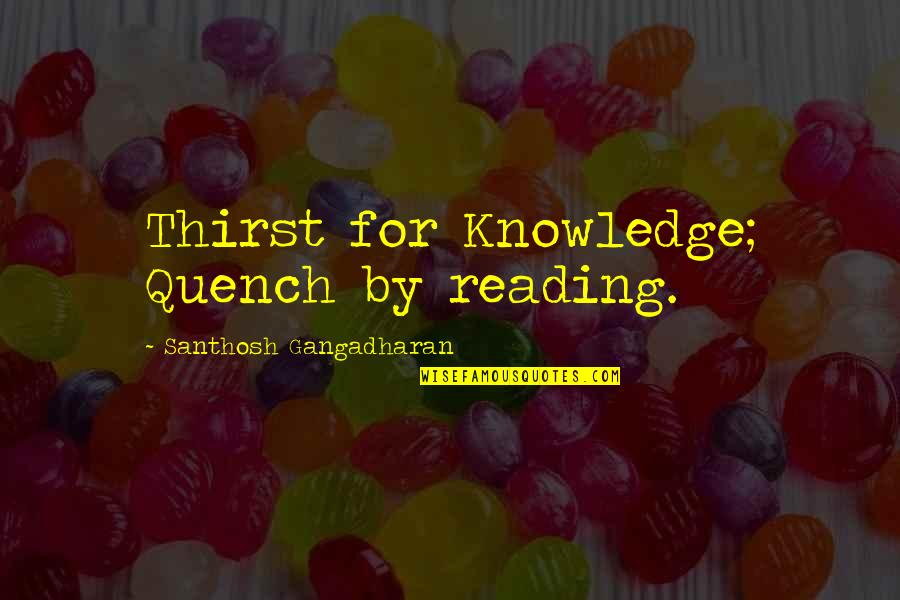 Thirst Quotes By Santhosh Gangadharan: Thirst for Knowledge; Quench by reading.