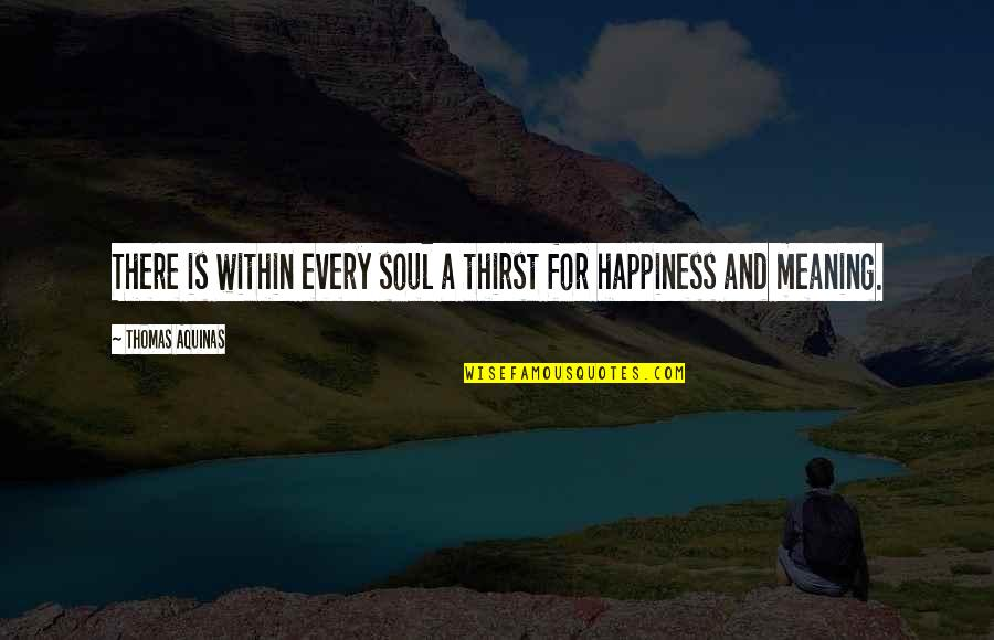 Thirst Quotes By Thomas Aquinas: There is within every soul a thirst for