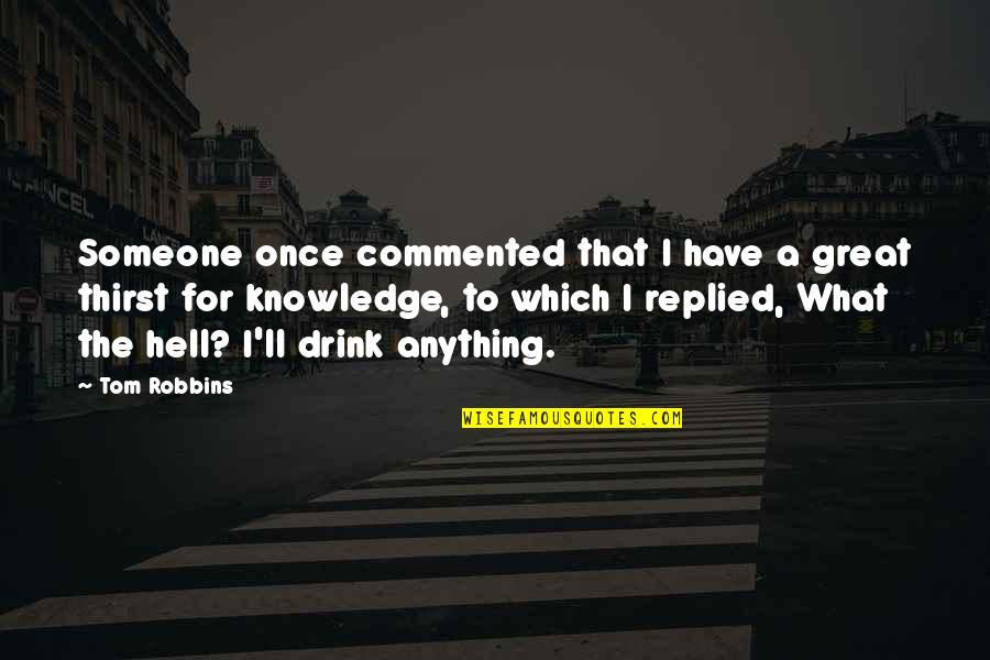 Thirst Quotes By Tom Robbins: Someone once commented that I have a great