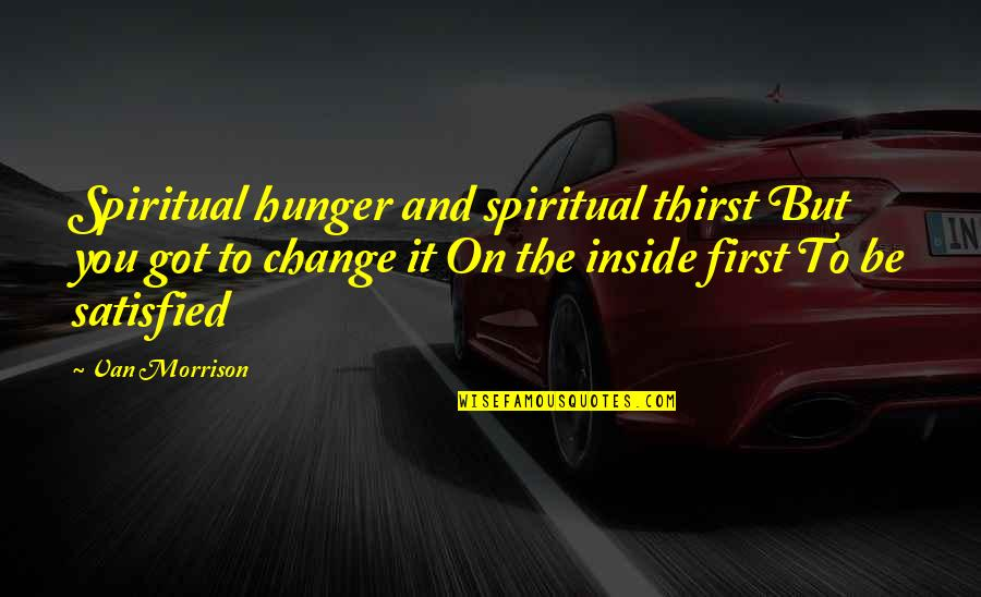 Thirst Quotes By Van Morrison: Spiritual hunger and spiritual thirst But you got