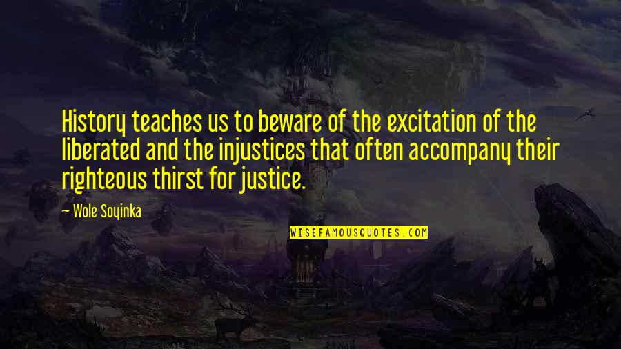 Thirst Quotes By Wole Soyinka: History teaches us to beware of the excitation
