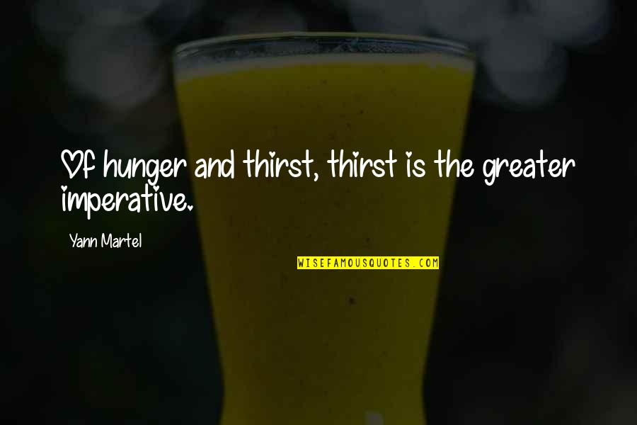 Thirst Quotes By Yann Martel: Of hunger and thirst, thirst is the greater