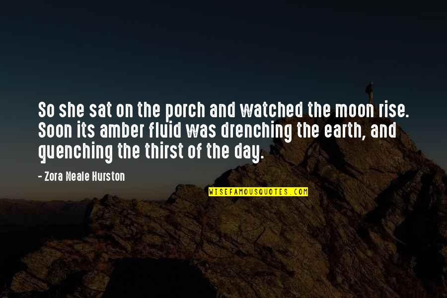 Thirst Quotes By Zora Neale Hurston: So she sat on the porch and watched