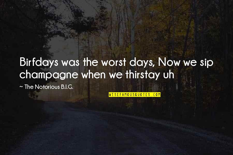 Thirstay Quotes By The Notorious B.I.G.: Birfdays was the worst days, Now we sip