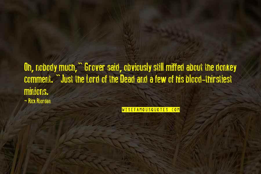 """Thirstiest Quotes By Rick Riordan: Oh, nobody much,"""" Grover said, obviously still miffed"""