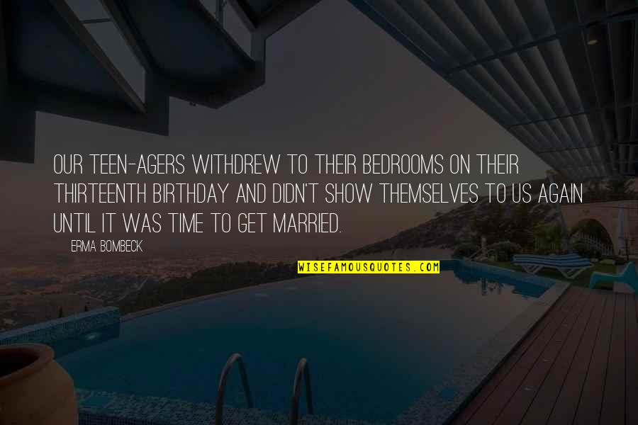 Thirteenth Birthday Quotes By Erma Bombeck: Our teen-agers withdrew to their bedrooms on their