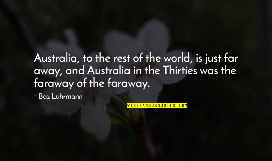 Thirties Quotes By Baz Luhrmann: Australia, to the rest of the world, is