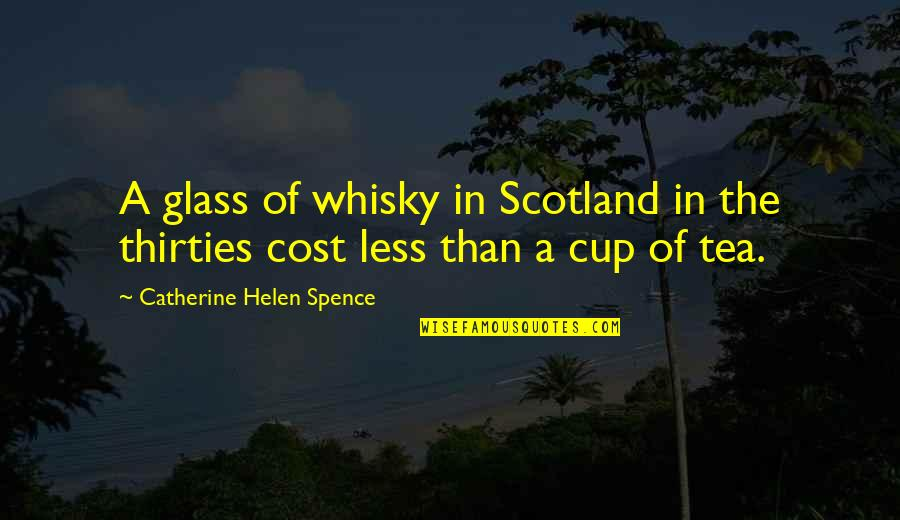 Thirties Quotes By Catherine Helen Spence: A glass of whisky in Scotland in the
