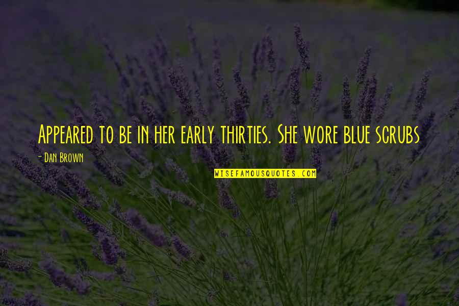 Thirties Quotes By Dan Brown: Appeared to be in her early thirties. She