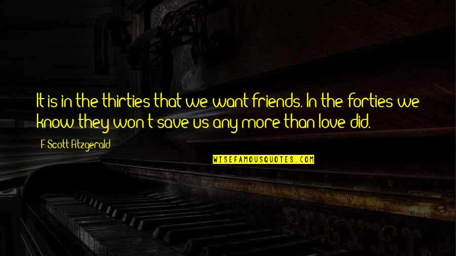 Thirties Quotes By F Scott Fitzgerald: It is in the thirties that we want