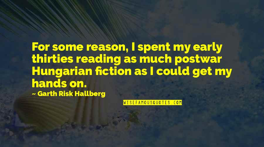 Thirties Quotes By Garth Risk Hallberg: For some reason, I spent my early thirties
