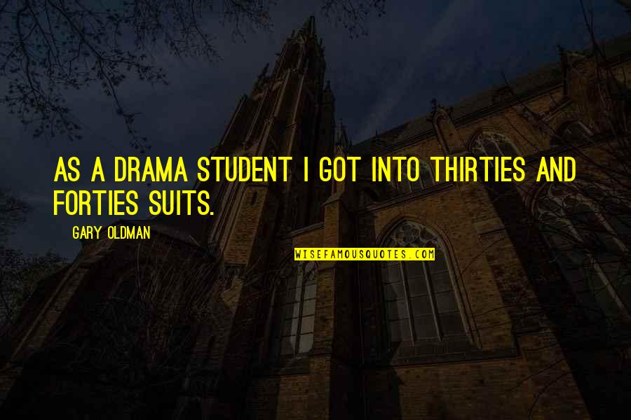 Thirties Quotes By Gary Oldman: As a drama student I got into Thirties