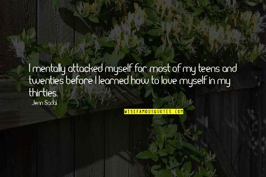 Thirties Quotes By Jenn Sadai: I mentally attacked myself for most of my