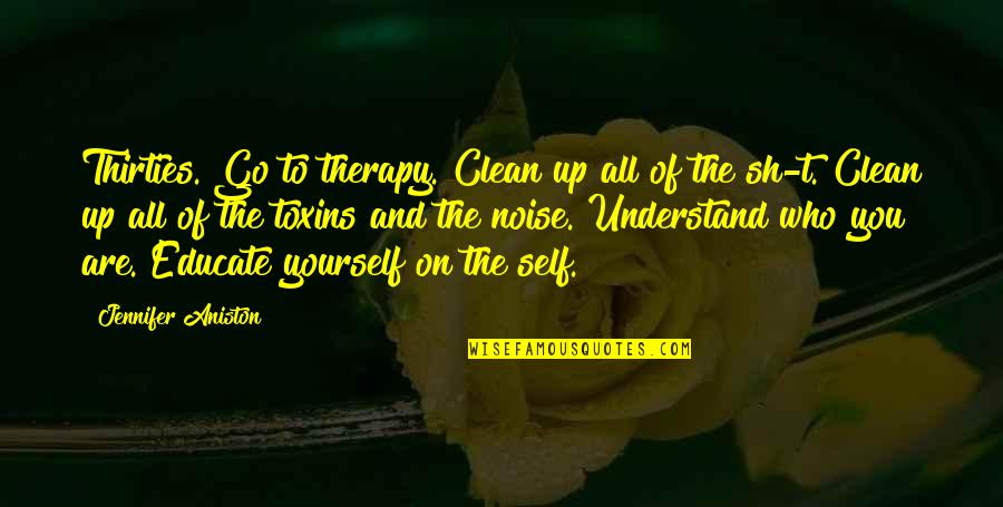 Thirties Quotes By Jennifer Aniston: Thirties. Go to therapy. Clean up all of