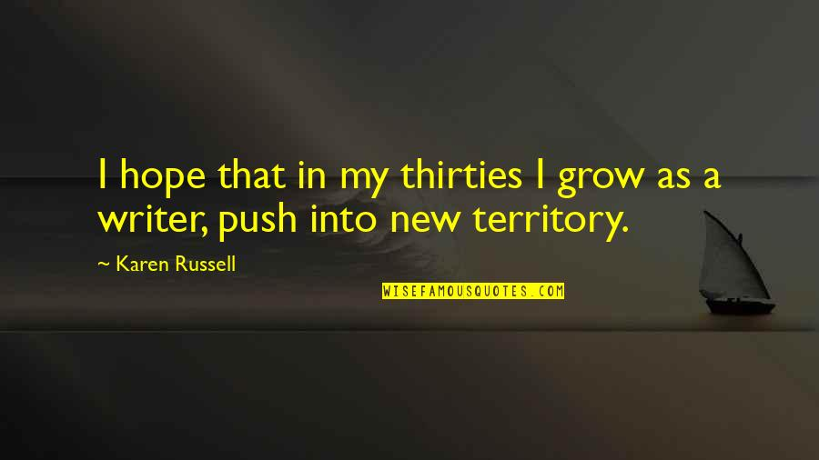 Thirties Quotes By Karen Russell: I hope that in my thirties I grow