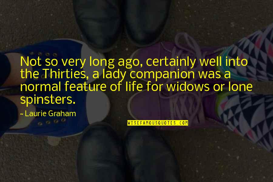 Thirties Quotes By Laurie Graham: Not so very long ago, certainly well into