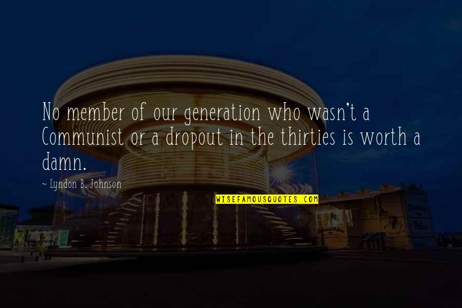 Thirties Quotes By Lyndon B. Johnson: No member of our generation who wasn't a