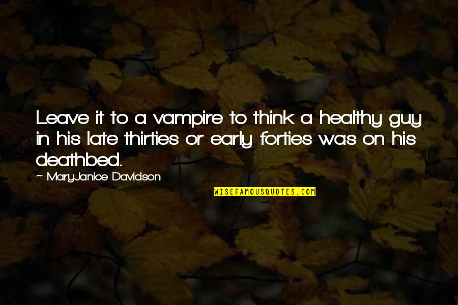 Thirties Quotes By MaryJanice Davidson: Leave it to a vampire to think a