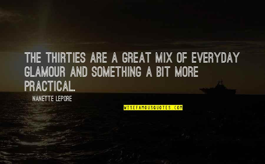 Thirties Quotes By Nanette Lepore: The Thirties are a great mix of everyday