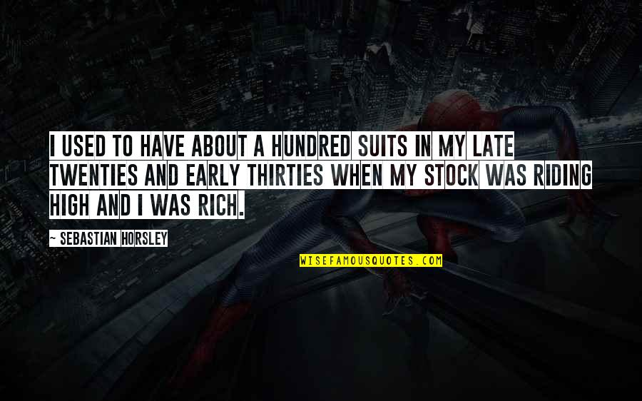 Thirties Quotes By Sebastian Horsley: I used to have about a hundred suits