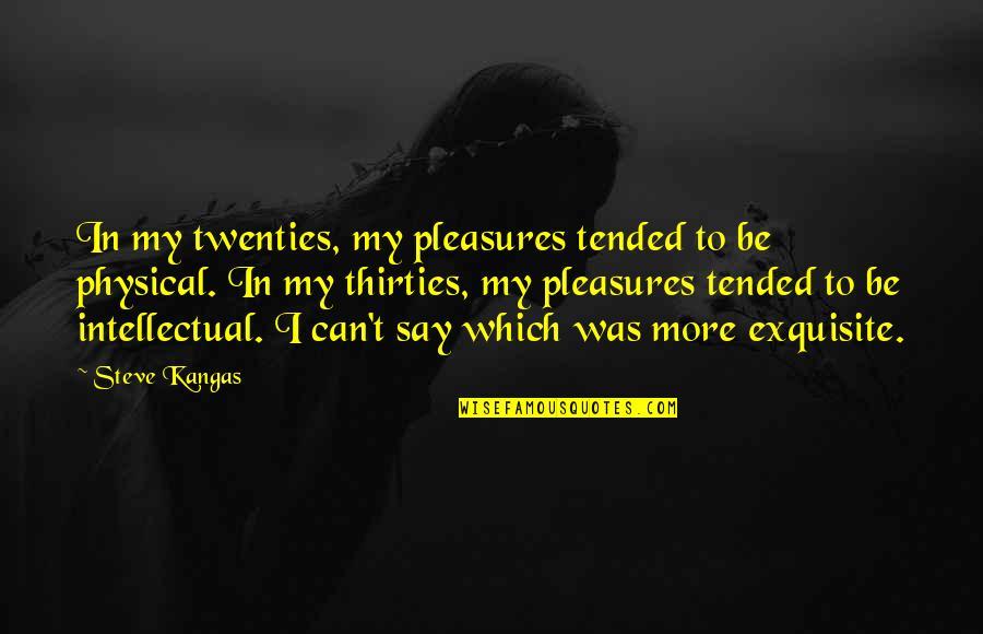 Thirties Quotes By Steve Kangas: In my twenties, my pleasures tended to be