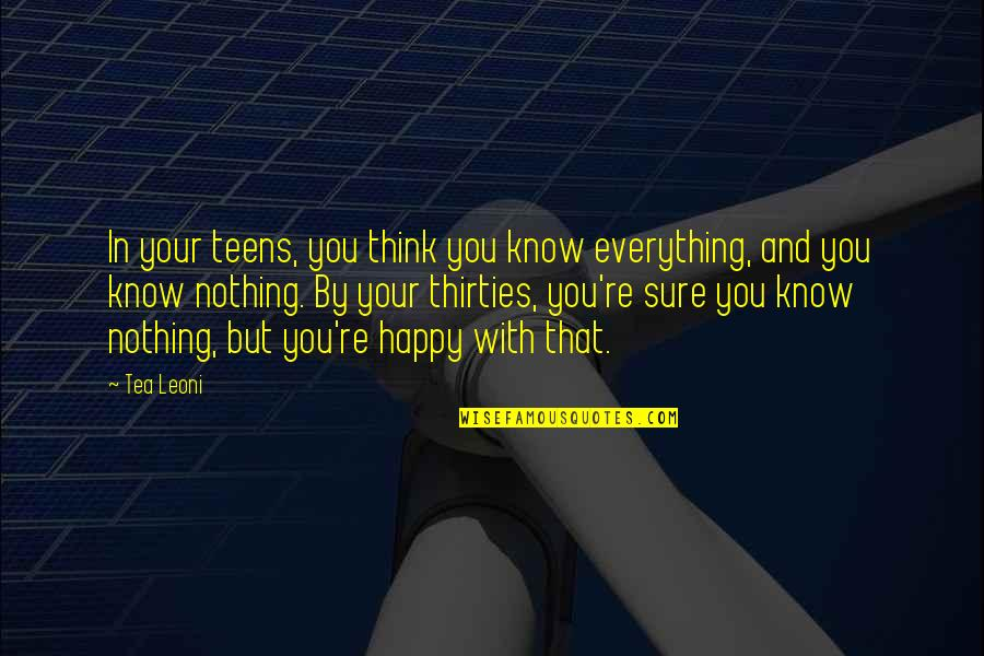 Thirties Quotes By Tea Leoni: In your teens, you think you know everything,