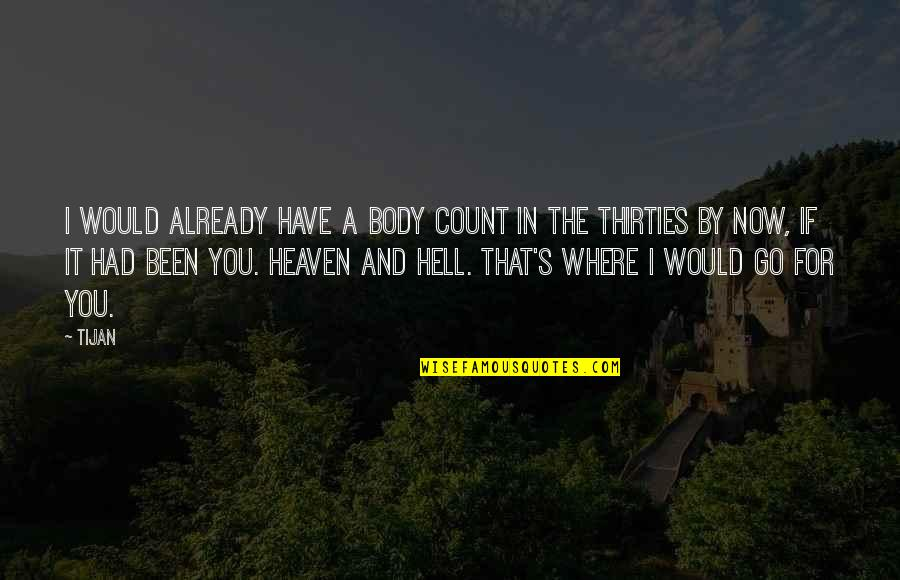 Thirties Quotes By Tijan: I would already have a body count in